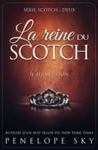 La reine du scotch - Scotch, #2 ebook by Penelope Sky