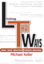 Living Thai Ways - DOs and DON'Ts ebook by Michael Keller