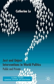 Just and Unjust Interventions in World Politics - Public and Private ebook by Catherine Lu
