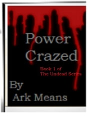 Power Crazed book 1 of The Undead Series ebook by Ark Means