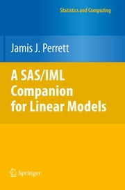A SAS/IML Companion for Linear Models ebook by Jamis J. Perrett