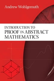 Introduction to Proof in Abstract Mathematics ebook by Andrew Wohlgemuth