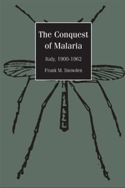 The Conquest of Malaria - Italy, 1900-1962 ebook by Professor Frank Snowden