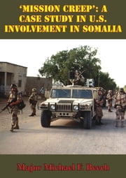 'Mission Creep': A Case Study In U.S. Involvement In Somalia ebook by Major Michael F. Beech