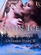 Satin Ice: The Delaneys - The Untamed Years II ebook by Iris Johansen