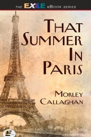 That Summer in Paris - A New Expanded Edition ebook by Morley Callaghan