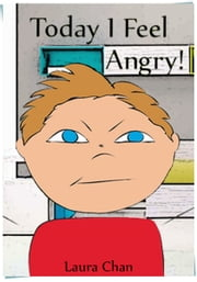 Today I Feel Angry ebook by Laura Chan