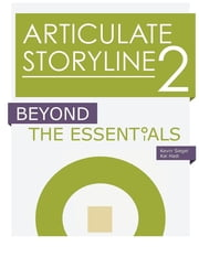 Articulate Storyline 2 - Beyond The Essentials ebook by Kevin Siegel,Kal Hadi