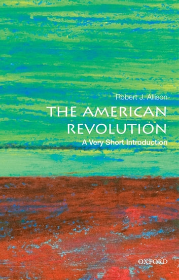 The American Revolution: A Very Short Introduction ebook by Robert J. Allison