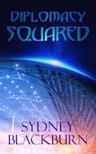Diplomacy Squared ebook by Sydney Blackburn