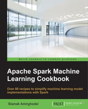 Apache Spark Machine Learning Cookbook ebook by Siamak Amirghodsi