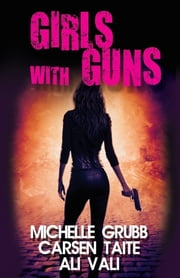 Girls With Guns ebook by Ali Vali, Carsen Taite, Michelle Grubb