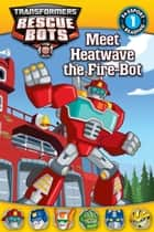Transformers: Rescue Bots: Meet Heatwave the Fire-Bot ebook by Lisa Shea