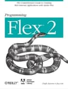 Programming Flex 2 - The Comprehensive Guide to Creating Rich Internet Applications with Adobe Flex ebook by Chafic Kazoun, Joey Lott