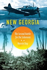 New Georgia - The Second Battle for the Solomons ebook by Ronnie Day