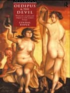 Oedipus and the Devil - Witchcraft, Religion and Sexuality in Early Modern Europe ebook by Lyndal Roper