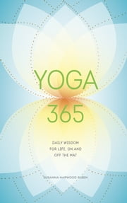 Yoga 365 - Daily Wisdom for Life, On and Off the Mat ebook by Susanna Harwood Rubin