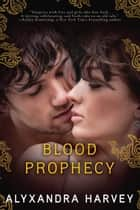 Blood Prophecy ebook by Alyxandra Harvey
