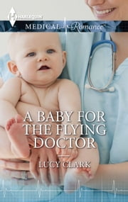 A Baby for the Flying Doctor ebook by Lucy Clark
