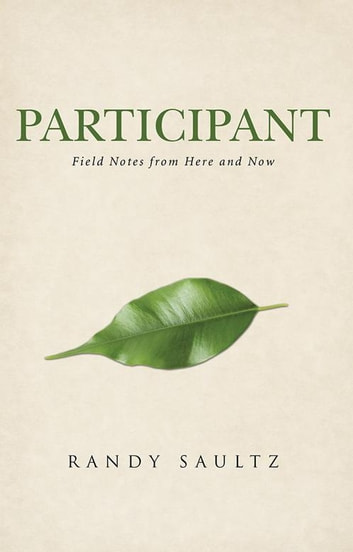 Participant - Field Notes from Here and Now ebook by Randy Saultz
