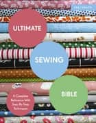 Ultimate Sewing Bible - A Complete Reference with Step-By-Step Techniques ebook by Marie Clayton