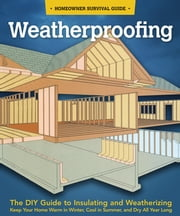 Weatherproofing - The DIY Guide to Keeping Your Home Warm in the Winter, Cool in the Summer, and Dry All Year Around ebook by Skills Institute Press