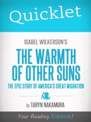 Quicklet on Isabel Wilkerson's The Warmth of Other Suns: The Epic Story of America's Great Migration ebook by Taryn Nakamura