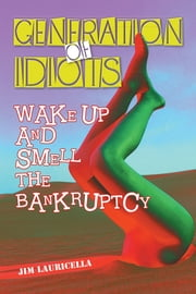 Generation of Idiots - Wake Up and Smell the Bankruptcy ebook by Jim Lauricella