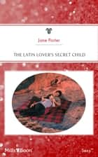 The Latin Lover's Secret Child ebook by Jane Porter