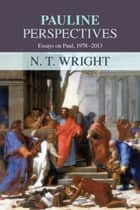 Pauline Perspectives - Essays On Paul 1978-2013 ebook by N.T. Wright