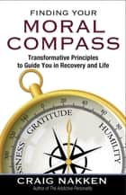 Finding Your Moral Compass ebook by Craig Nakken