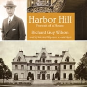 Harbor Hill - Portrait of a House audiobook by Richard Guy Wilson