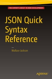 JSON Quick Syntax Reference ebook by Wallace Jackson