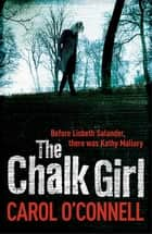 The Chalk Girl - Kathy Mallory: Book Ten ebook by Carol O'Connell