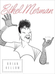 Ethel Merman - A Life ebook by Brian Kellow