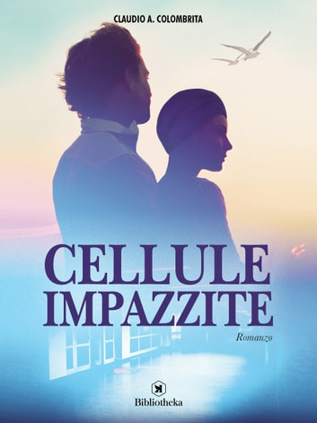 Cellule impazzite ebook by Claudio A. Colombrita
