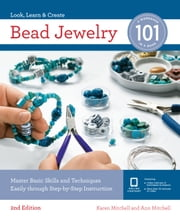 Bead Jewelry 101 - Master Basic Skills and Techniques Easily Through Step-by-Step Instruction eBook by Karen Mitchell, Ann Mitchell