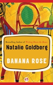 Banana Rose - A Novel ebook by Natalie Goldberg