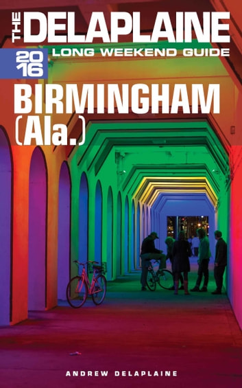 Birmingham (Ala.) - The Delaplaine 2016 Long Weekend Guide ebook by Andrew Delaplaine