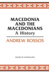 Macedonia and the Macedonians - A History ebook by Andrew Rossos