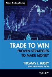 Trade to Win - Proven Strategies to Make Money ebook by Thomas L. Busby,Patsy Busby Dow