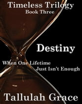 Timeless Trilogy, Book Three, Destiny ebook by Tallulah Grace