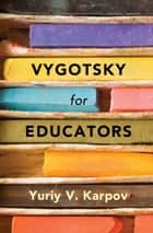 Vygotsky for Educators ebook by Yuriy V. Karpov
