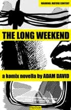 The Long Weekend ebook by Adam David