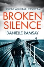 Broken Silence ebook by Danielle Ramsay