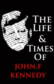 The Life & Times of John F. Kennedy ebook by Nick Reider