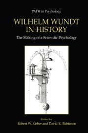 Wilhelm Wundt in History - The Making of a Scientific Psychology ebook by Robert W. Rieber,David K. Robinson