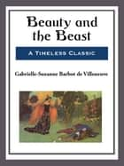 Beauty and the Beast ebook by Gabrielle-Suzanne Barbot de Villeneuve