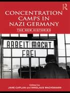 Concentration Camps in Nazi Germany - The New Histories ebook by Nikolaus Wachsmann, Jane Caplan
