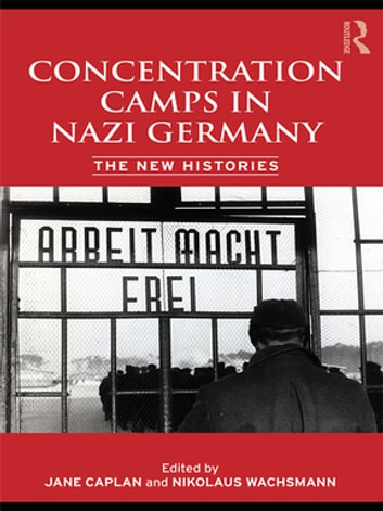 Concentration camps in nazi germany ebook di 9781135263218 concentration camps in nazi germany the new histories ebook by fandeluxe Images